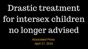 Ya no es aconsejado el tratamiento drástico para niñxs intersexuales. Associated Press. 17 de Abril de 2015